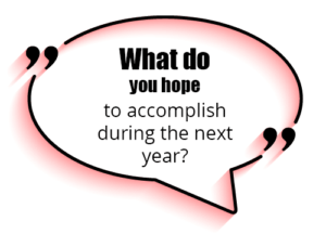 """Ask goal assessment questions like - """"What do you hope to accomplish during the next year?"""""""