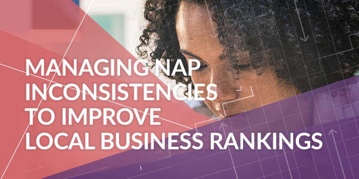Managing NAP Inconsistencies to Improve Local Business Rankings posted at Aug 8, 2018