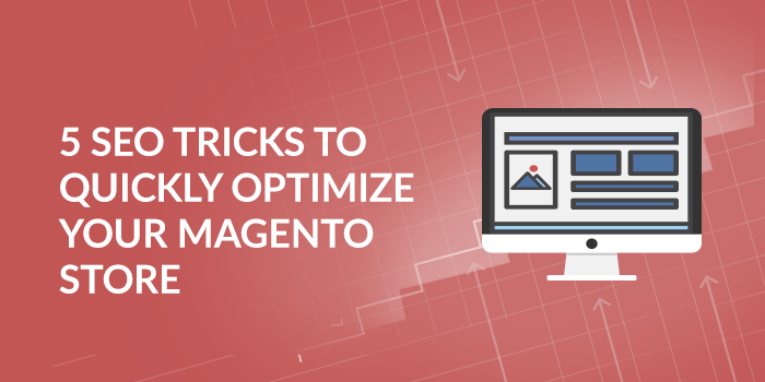 5 SEO Tricks to Quickly Optimize Your Magento Store