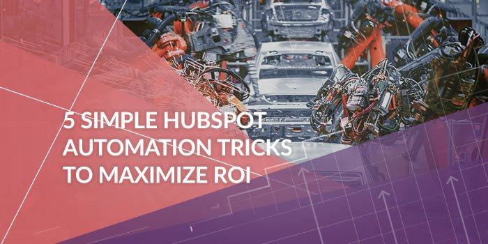 5 Simple Tricks to Using HubSpot Automation Tools
