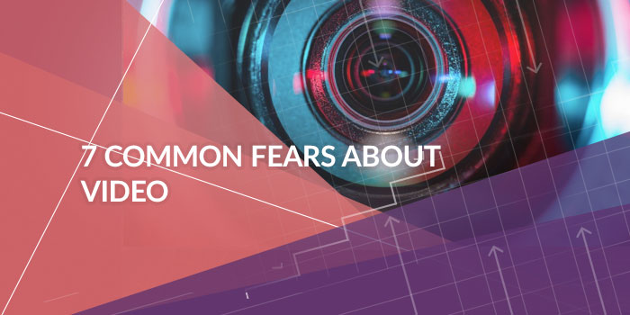 7 Common Fears About Video