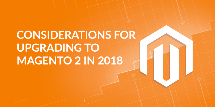 Considerations-for-Upgrading-to-Magento-2-2018