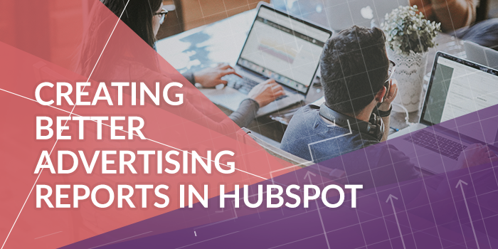 Creating Better Advertising Reports in HubSpot