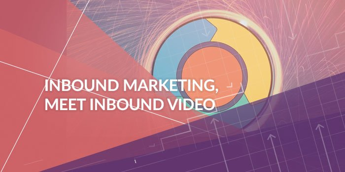 Inbound Marketing, Meet Inbound Video