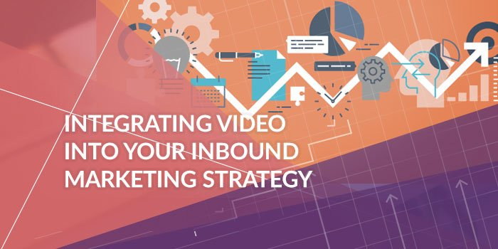 Integrating Video into your Inbound Marketing Strategy