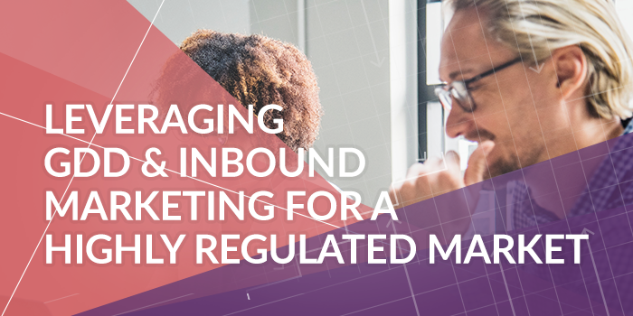 Leveraging Growth Driven Design and Inbound Marketing for a Highly Regulated Market