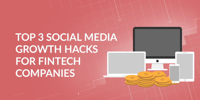 Top-3-Social-Media-Growth-Hacks-for-FinTech-Companies