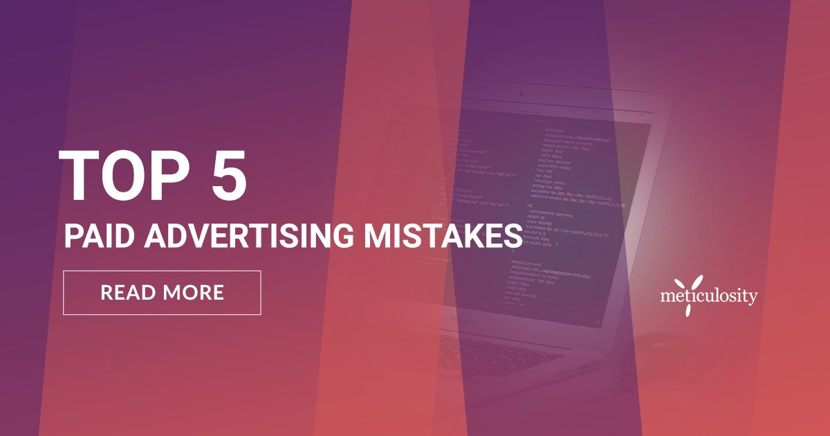 Top 5 Paid Advertising Mistakes (Part 2)