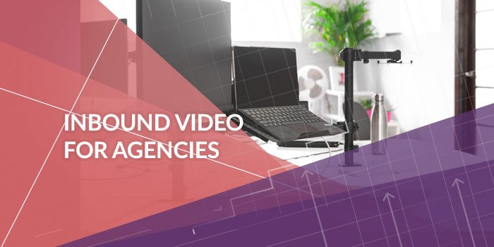 Inbound Video For Agencies