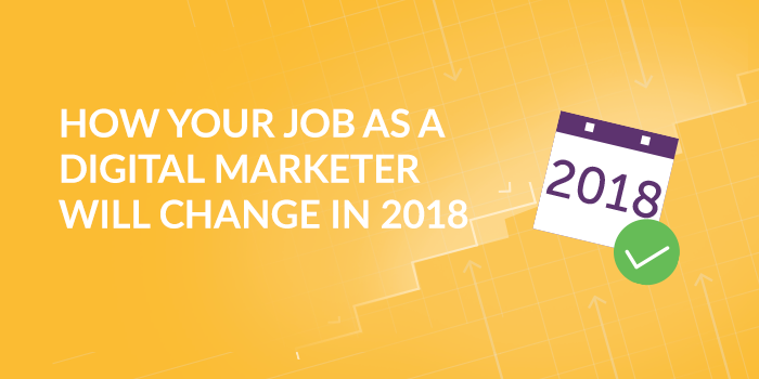 How-Your-Job-As-A-Digital-Marketer-Will-Change-2018.png