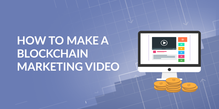 How to Make a Blockchain Marketing Video