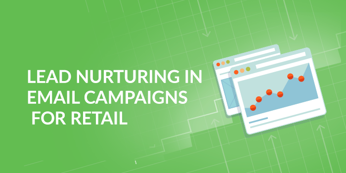 Lead Nurturing for Retail: Email Campaigns