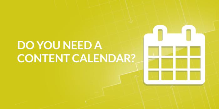 Do I need a content calendar?