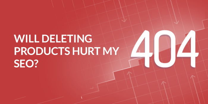 Will Deleting Products Hurt my SEO?