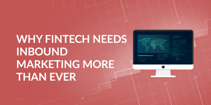 Why FinTech Needs Inbound Marketing More Than Ever