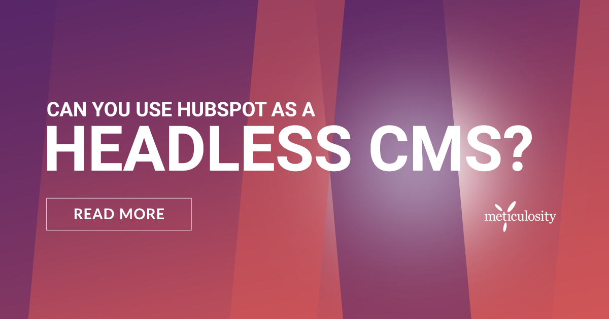 Can You Use HubSpot as a Headless CMS?