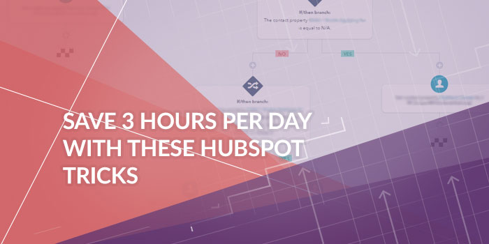 Save 3 Hours Per Day With These HubSpot Tricks