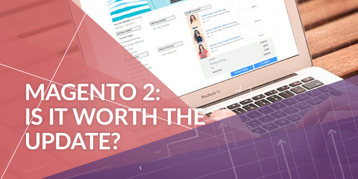 Magento 2 – Is It Worth the Update?